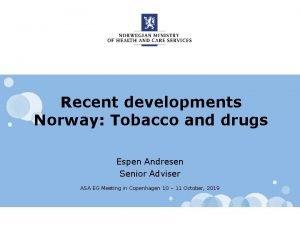 Recent developments Norway Tobacco and drugs Espen Andresen