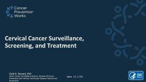 Cervical Cancer Surveillance Screening and Treatment Vicki B