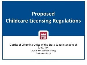 Proposed Childcare Licensing Regulations District of Columbia Office