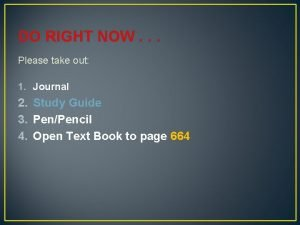 DO RIGHT NOW Please take out 1 Journal