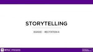 STORYTELLING EG 1003 RECITATION 4 CHOOSING WORDS Storytelling