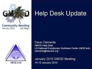 Help Desk Update Dave Clements GMOD Help Desk