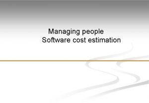 Managing people Software cost estimation Managing people The
