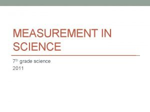 MEASUREMENT IN SCIENCE 7 th grade science 2011