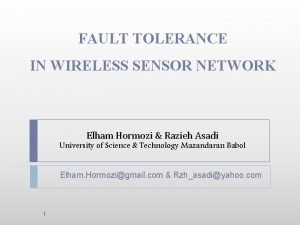 FAULT TOLERANCE IN WIRELESS SENSOR NETWORK Elham Hormozi