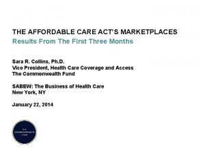 THE AFFORDABLE CARE ACTS MARKETPLACES Results From The