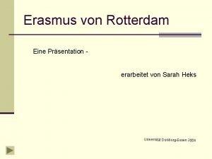 Erasmus von Rotterdam Eine Prsentation erarbeitet von Sarah