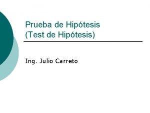 Prueba de Hiptesis Test de Hiptesis Ing Julio