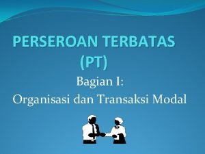 PERSEROAN TERBATAS PT Bagian I Organisasi dan Transaksi