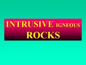 INTRUSIVE IGNEOUS ROCKS FORMS OF INTRUSIVE IGNEOUS ROCKS