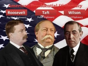 American Presidential Diplomacy Roosevelt Taft Wilson Big Stick