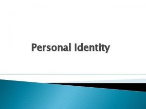 Personal Identity Personal identity The problem concerns the
