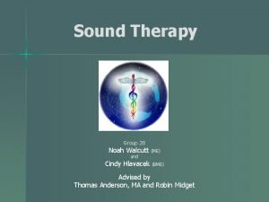 Sound Therapy Group 28 Noah Walcutt ME and