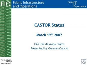 CASTOR Status March 19 th 2007 CASTOR devops