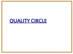 QUALITY CIRCLE What is Quality Circle A Quality
