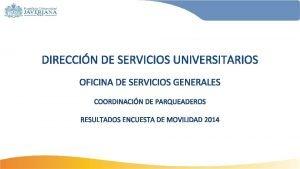 DIRECCIN DE SERVICIOS UNIVERSITARIOS OFICINA DE SERVICIOS GENERALES