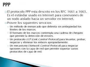 PPP El protocolo PPP esta descrito en los