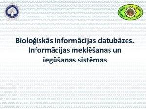 Bioloisks informcijas datubzes Informcijas meklanas un ieganas sistmas