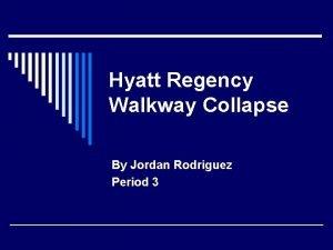 Hyatt Regency Walkway Collapse By Jordan Rodriguez Period
