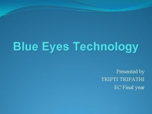 Blue Eyes Technology Presented by TRIPTI TRIPATHI EC