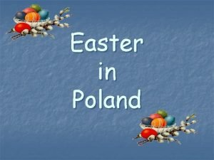 Easter in Poland Easter is preceded by forty
