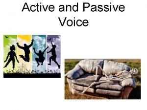 Active and Passive Voice Active Voice When writing