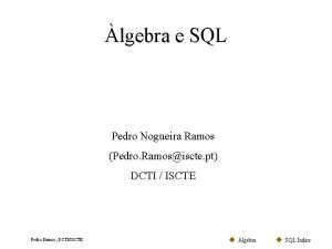 lgebra e SQL Pedro Nogueira Ramos Pedro Ramosiscte
