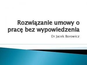 Rozwizanie umowy o prac bez wypowiedzenia Dr Jacek