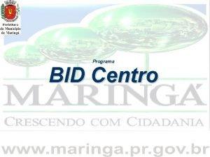 Programa BID Centro Conceitos Gerais O BID uma