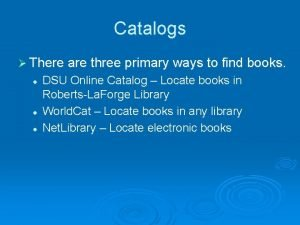 Catalogs There are three primary ways to find