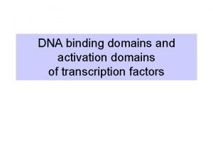 DNA binding domains and activation domains of transcription