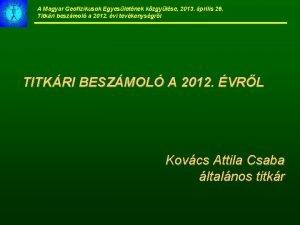 A Magyar Geofizikusok Egyesletnek kzgylse 2013 prilis 26