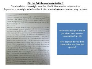 Did the British want colonisation Standard aim to