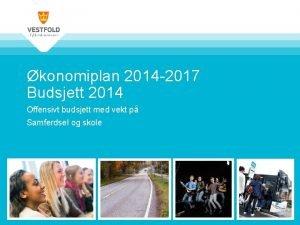 konomiplan 2014 2017 Budsjett 2014 Offensivt budsjett med