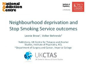 Neighbourhood deprivation and Stop Smoking Service outcomes Leonie