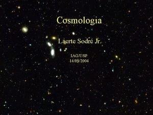 Cosmologia Laerte Sodr Jr IAGUSP 14092004 algumas observaes