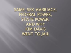 SAMESEX MARRIAGE FEDERAL POWER STATE POWER AND WHY