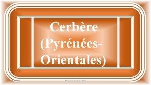 Cerbre Pyrnes Orientales 05032021 PPS Lande dcembre 2017