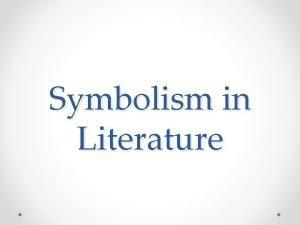Symbolism in Literature What is symbolism A symbol