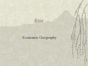 Asia Economic Geography Agriculture in Asia Many countries