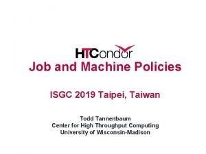 Job and Machine Policies ISGC 2019 Taipei Taiwan