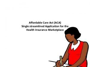 Affordable Care Act ACA Single streamlined Application for