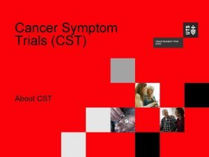 Cancer Symptom Trials CST About CST 2 History