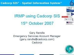 Cadcorp SIS Spatial Information System IRMP using Cadcorp