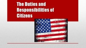 The Duties and Responsibilities of Citizens THE DUTIES