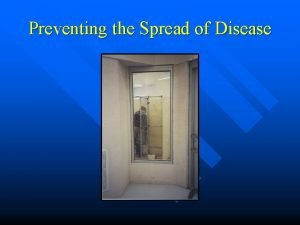 Preventing the Spread of Disease How Diseases Spread