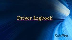 Driver Logbook Driver Logbook Kaja Pro Oy n