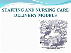 STAFFING AND NURSING CARE DELIVERY MODELS Staffing Activities