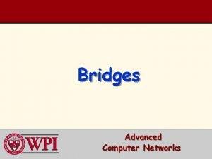 Bridges Advanced Computer Networks Bridges Outline Repeaters Bridges
