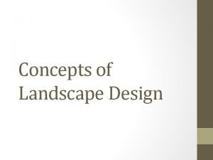 Concepts of Landscape Design Why Landscape Landscape design